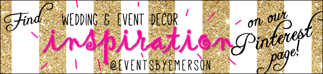 Follow @Eventsbyemerson on Pinterest!